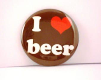 I Love Beer PinBack Button or Magnet 2 1/4 inch