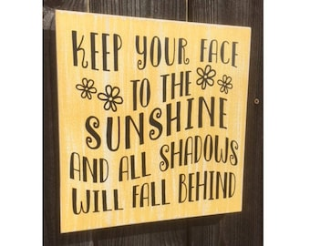 Keep Your Face to the Sunshine, Happy Quote, Sunshine Decor, Rustic Wood Sign, Farmhouse Sign, Farm Style Sign, Yellow Decor, Cheerful Quote