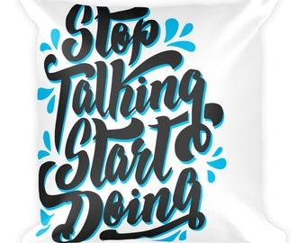 Stop Talking, Start Doing Square Pillow