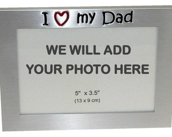 Your Own Photo In A Frame - I Love My Dad - photo frame - 5 x 3.5 inches photo size - aluminium satin silver colour- MF0024PHOTO