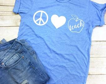 Teacher Shirt, Teacher T-Shirt, Gift for Teacher, T-Shirt for Teacher, Peace Love Teach Shirt, Teacher Shirts, Back to School Shirt