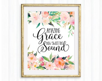 Amazing Grace How Sweet The Sound, Gospel Lyrics, Printable quote, Christian Art, Home Decor, Calligraphy , Scripture, Bible Verse, Floral