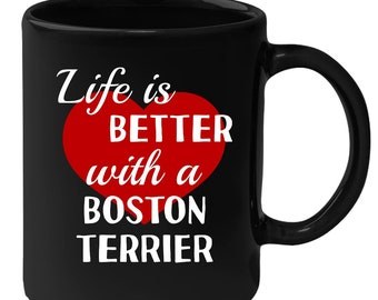 Boston Terrier - Life Is Better With A Boston Terrier 11 oz Black Coffee Mug