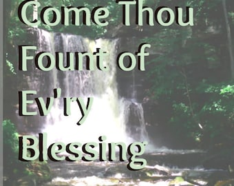 Come Thou Fount of Ev'ry Blessing