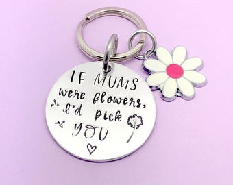Mum Keyring, Mum Gift, Mothers Day Gift, If Mums Were Flowers I'd Pick You, Hand Stamped Keyring Keychain, Mom Mommy Mother Gift, Birthday