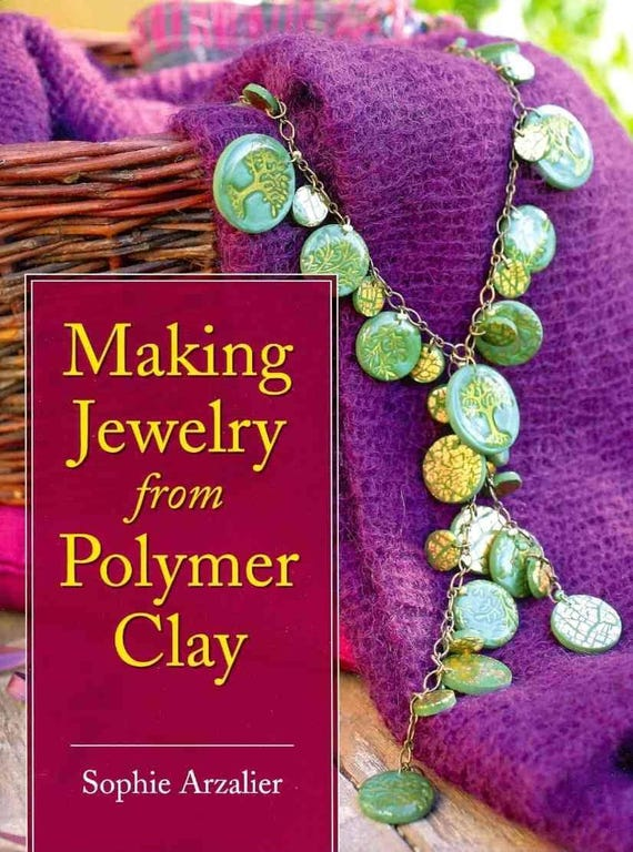 Making Polymer Clay Jewerly, by Sophie Arzalier thirty jewelry projects in it cover a wide range of styles from simple to ornate