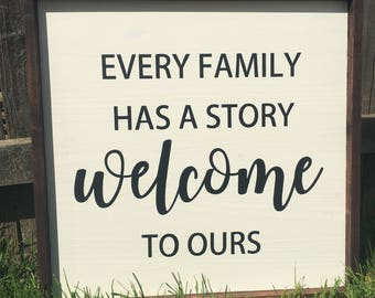 Every family has a story, welcome to ours painted solid wood sign