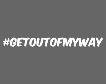 Get Out Of My Way Decal