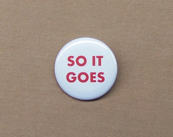 "Kurt Vonnegut Jr ""So It Goes"" Quote Button 1.25"" from Slaughterhouse-Five Billy Pilgrim"