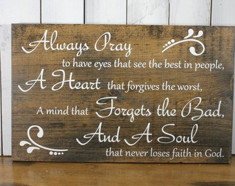 Always Pray to have eyes that see the best in people/Never loses faith in God/Prayer Art/Dark Stain/Rustic/Wood Sign/Large Sign
