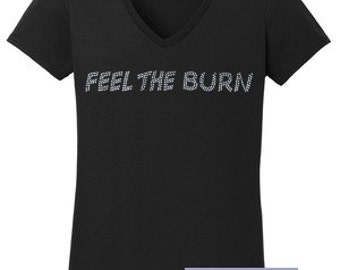 Feel the Burn in Rhinestone OR Vinyl T-Shirt Made to order