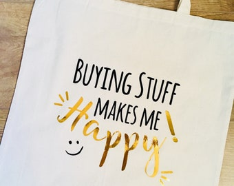 Funny Tote Bag, Buying stuff makes me Happy, Humour, Reusable Cotton Canvas shopping shopper bag, funny gift