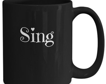 Sing mug - inspiritional coffee mug - sing coffee mug