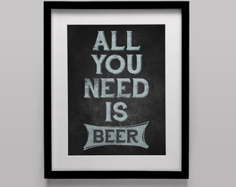 Original Art Print, Instant Download, All You Need is Beer, chalkboard, Vintage Style Poster, 11x14