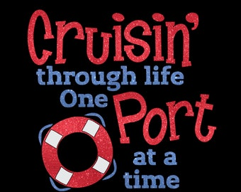 Cruisin' Through Life One Port At A Time Glitter Iron On Heat Transfer Vinyl Decal Cruise Wear