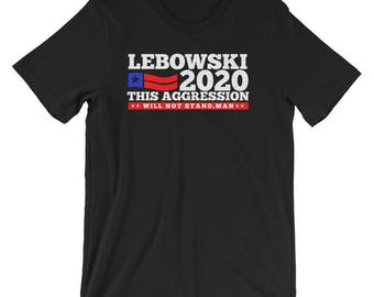 The Big Lebowski Shirt Big Lebowski 2020 Presidential Election This Aggression Will Not Stand The Dude Abides Bowling Bella Canvas