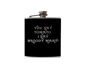 You Say Tomato I Say Bloody Mary Flask- alcohol, hip- whiskey, Personalized Custom - YOU pick COLOR