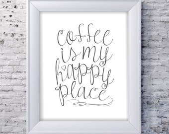 Coffee Sign Printable - Coffee is my Happy Place - Kitchen Wall Art Decor - Handwritten Coffee Quote - Printable Wall Art
