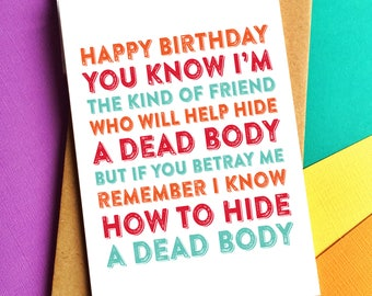 Happy Birthday The Kind of Friend to Hide a Dead Body Funny Celebration Friendship Card