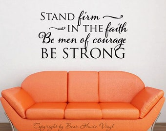 Stand Firm in the Faith Be Me of Courage Be Strong vinyl wall decal wall quote wall words