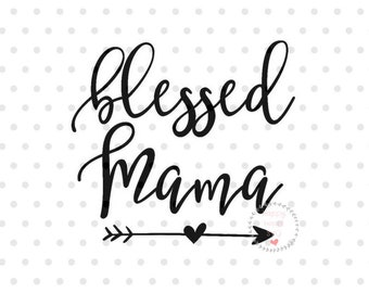 Blessed Mama SVG, Mom svg, dxf and png instant download, Mother SVG for Cricut and Silhouette, blessed Mom SVG, Momlife svg