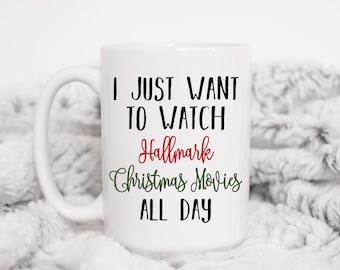 I Just Want To Watch Hallmark Christmas Movies All Day Mug, Hallmark Mug, Christmas Mug, Funny Christmas Gift, Sister, Friend, Funny Mug,Cup