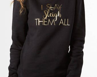 Slay sweater - I Sleigh Them All. Christmas pun jumper. Black & gold Christmas sweatshirt for men and women. Slay quote shirt aAFCyH4