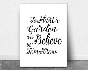 To Plant a Garden is to Believe in Tomorrow, Wall Art Print, Sayings Art, Garden Lovers Gift, Spring Artwork, Typography Print, Inspiration