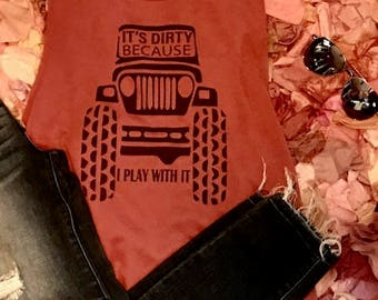It's Dirty Because I Play With It - JEEP graphic - Bella Canvas tank top