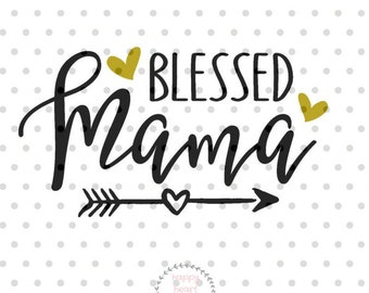 Blessed Mama SVG, Mom svg, dxf and png instant download, Mother SVG for Cricut and Silhouette, momlife SVG, Mother's day svg
