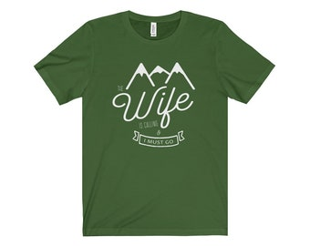 The Wife Is Calling and I Must Go | Husband Wife Shirt | Matching Tees | Unisex T-Shirt | Mountains | Camping | Funny Shirt