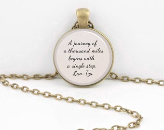 A Journey of a Thousand Miles Begins with a Single Step Lao Tzu Pendant Necklace Inspiration Jewelry or Key Ring