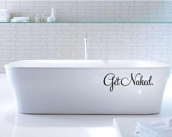 Get Naked Decal Vinyl Wall Quote Get Naked Home Decor Wall Decal Vinyl Lettering - Bathroom Decor - Wall Decals Removable