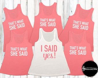 I Said Yes! Thats what she said Bridesmaid Shirts Bridesmaid Shirt Set Bachelorette Party Shirts Bridesmaid Tank Tops Wedding Shirts Bride