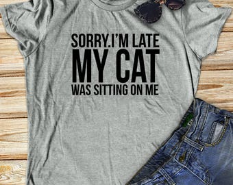 Cat shirt, Sorry I'm Late, Cat Lover Gift, Funny Cat shirt, Animal Tee, Funny T Shirts, Cat Lover, Cat Tshirt