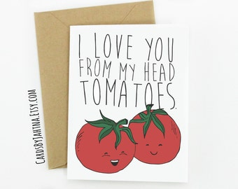 "Funny Love Greeting Card: I Love You From My Head ""TOMATOES""!"