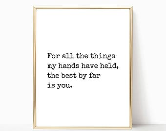 For all the things my hands have held the best by far is you print, wall art, printable art, nursery decor, printable, sign,8x10,11x14,16x20
