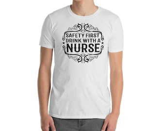 Funny Nurse T shirt  - Safety first drink with a nurse Short-Sleeve Unisex T-Shirt