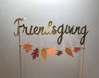 Friendsgiving Cake Topper / Friendsgiving Decoration / Happy Friendsgiving / Thanksgiving