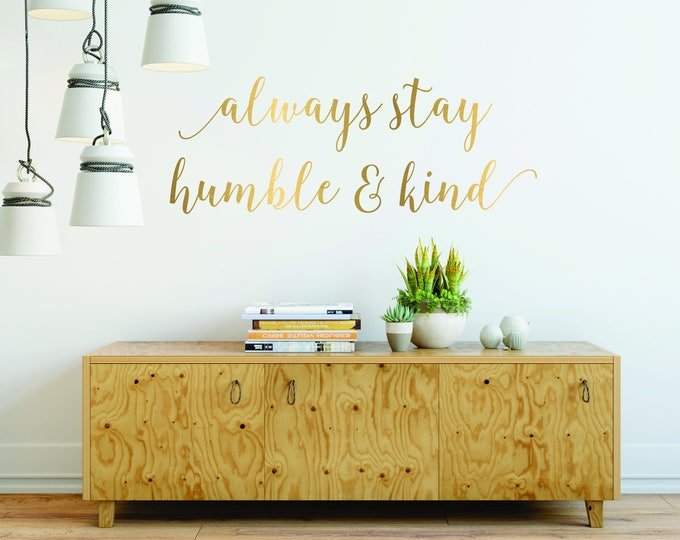 Always stay humble and kind wall decal humble decal bedroom decor