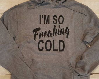 I'm So Freaking Cold hoodie