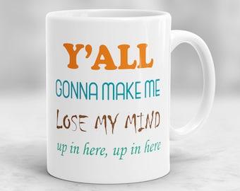 Y'all Gonna Make Me Lose My Mind Mug, Funny Mug, Quote Mug, Rap Lyrics Mug, Joke Mug, Gift for Boss, Gift For Friend P8