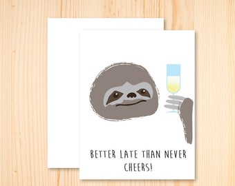 Belated Sloth Birthday - Better Late than Never Birthday Card - Belated Card - Belated Congrats Card - Sloth Card