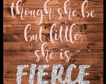 Though She Be But Little, She Is Fierce baby girl nursery decor