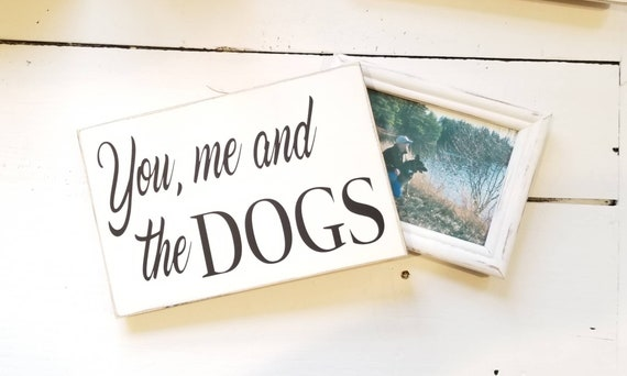 You me and the Dogs Wooden Sign -  Farmhouse Décor - White Sign - Fixer Upper -Home Décor - Rustic -  Primitive Wood Sign - Dog Sign