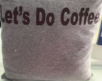 Let's do Coffee T-shirt Pillow