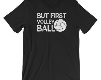 But First Volleyball, Funny Volleyball Shirts, Volleyball Coach Gift, Volley Ball Shirt, Volleyball Lover Tee