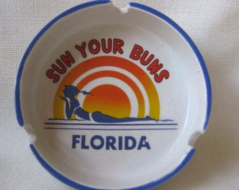 Vintage Sun Your Buns Florida Ashtray