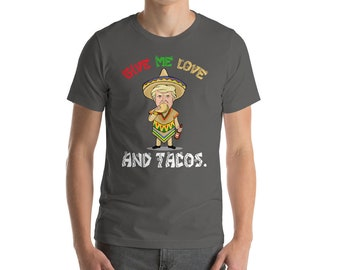 Give me love - Live for Tacos - Might as well - Make tacos - Here for the tacos - Feed me tacos - Taco shirt - Taco tee - Taco Clothes