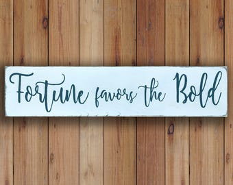 Fortune Favors The Bold - Wooden Sign